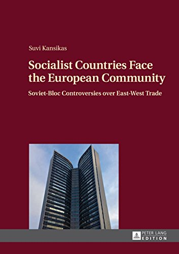 Socialist Countries Face the European Community: Soviet-Bloc Controversies over East-West Trade (English Edition)