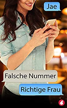 Falsche Nummer, richtige Frau (German Edition) by [Jae]