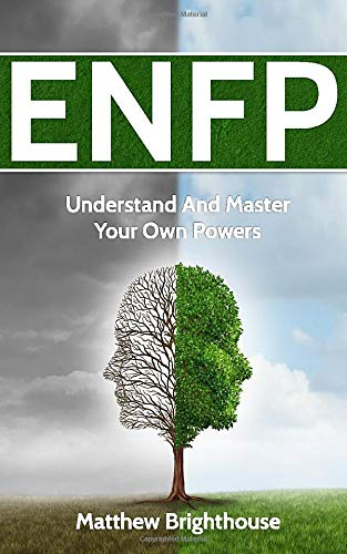 ENFP:  Understand And Master Your Own Powers