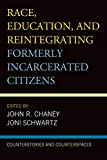 Race, Education, and Reintegrating Formerly Incarcerated Citizens: Counterstories and Counterspaces (Critical Perspectives on Race, Crime, and Justice)