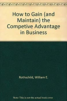 How to Gain (and Maintain) the Competive Advantage in Business 0070540322 Book Cover