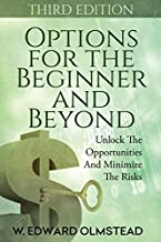 Options For The Beginner And Beyond: Unlock The Opportunities And Minimize The Risks (Third Edition)