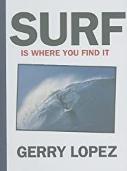 Surf is where you find it-Gerry Lopez