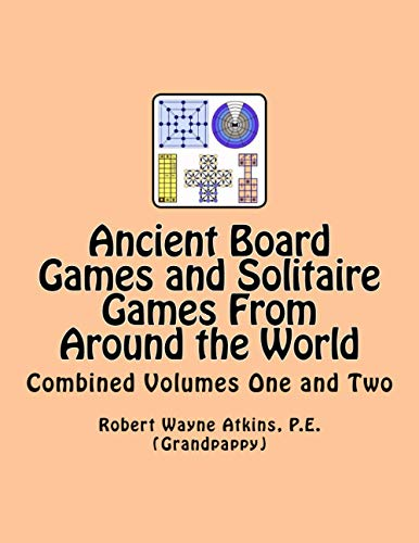 Ancient Board Games and Solitaire Games From Around the World: Combined Volumes One and Two