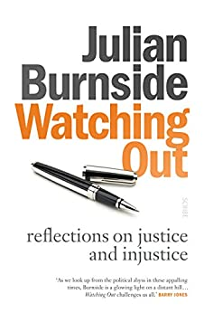 Watching Out: reflections on justice and injustice by [Julian Burnside]