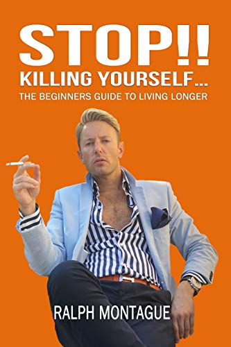 STOP!! Killing Yourself... The Beginners Guide to Living Longer by Montague, Ralph