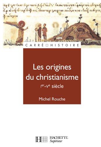 Les origines du christianisme (30 - 451) : N°67 (Carré Histoire médiévale)