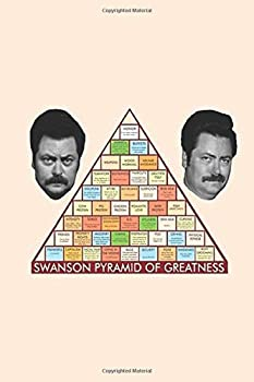 Swanson Pyramid Of Greatness  Ron Swanson s Pyramid Of Greatness Wide Ruled Notebook Journal for Writing Size 6  x 9  110 Pages