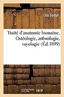 Traité d'anatomie humaine. Ostéologie, arthrologie, myologie (Sciences)