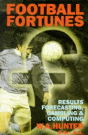 Football Fortunes: Results, Forecasting, Gambling and Computing by William Hunter (1996-09-19)
