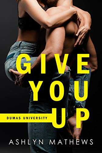 Give You Up (Dumas University Book 1) by [Ashlyn Mathews]