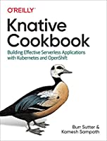 Knative Cookbook: Building Effective Serverless Applications with Kubernetes and OpenShift Front Cover