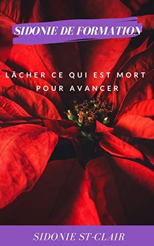 LACHER CE QUI EST MORT ET AVANCER (SIDONIE DE FORMATION) (French Edition)