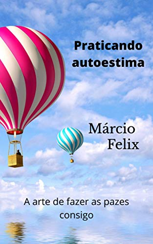 Praticando a autoestima: A arte de fazer as pazes consigo (Portuguese Edition)