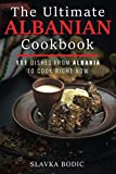 The Ultimate Albanian Cookbook: 111 Dishes From Albania To Cook Right Now
