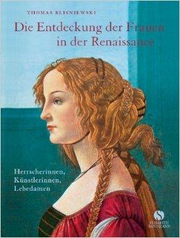 Die Entdeckung der Frauen in der Renaissance - Herrscherinnen, KŸnstlerinnen, Lebedamen ( 11....