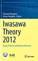Iwasawa Theory 2012: State of the Art and Recent Advances (Contributions in Mathematical and Computational Sciences (7))