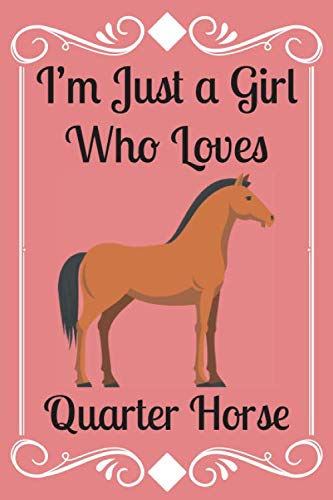 I'm Just a Girl Who Loves Quarter Horse: Notebook /Journal Gift,Decorative Pages,150 pages, 6x9,Mate Finish