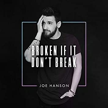Broken If It Don't Break
