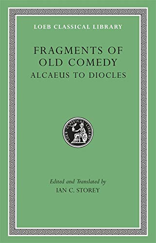 Fragments of Old Comedy, Volume I: Alcaeus to Diocles (Loeb Classical Library)