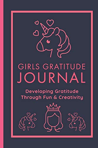 Girls Gratitude Journal - Be Thankful: Developing Gratitude Through Fun and Creativity.