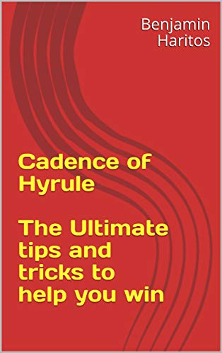 Cadence of Hyrule: The Ultimate tips and tricks to help you win (English Edition)