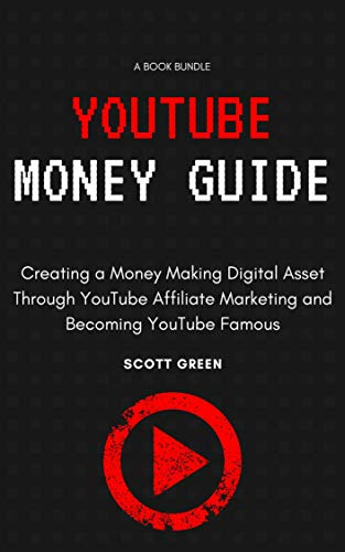 YouTube Money Guide: Creating a Money Making Digital Asset Through YouTube Affiliate Marketing and Becoming YouTube Famous (English Edition)