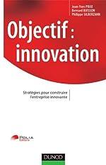 Objectif Innovation - Stratégies pour construire l'entreprise innovante de Jean-Yves Prax