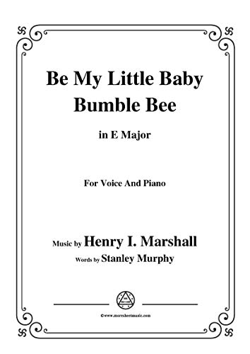 Henry I. Marshall-Be My Little Baby Bumble Bee,in E Major,for Voice&Pno (English Edition)
