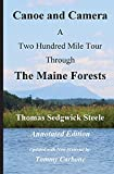 Canoe and Camera - A Two Hundred Mile Tour Through the Maine Forests - Annotated Edition