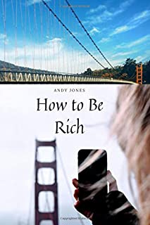 How to Be Rich: Happy Book Business Guide Perfect to Gift: Ideal in Office Work, Use in School Job / Kids / Gym / Draft Mo...