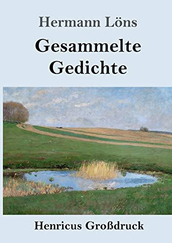 Gesammelte Gedichte (Großdruck): Junglaub / Mein goldenes Buch / Mein blaues Buch / Der kleine Rosengarten / Fritz von der Leines Ausgewählte Lieder / Ulenspeigels Ausgewählte Lieder