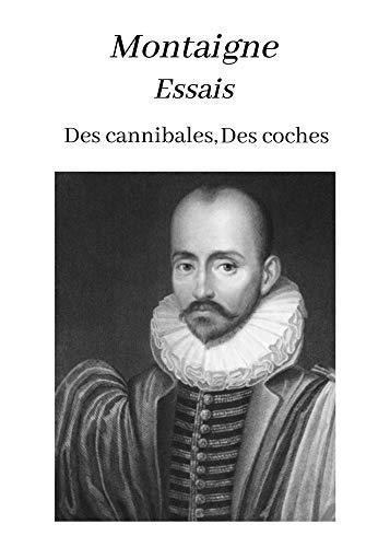 Montaigne Essais Des cannibales, Des coches (Annoté): oeuvre pour le BAC ou bien pour une lecture personnelle. (French Edition)