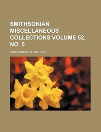 [(Smithsonian Miscellaneous Collections Volume 52, No. 5)] [By (author) Smithsonian Institution] published on (March, 2012)