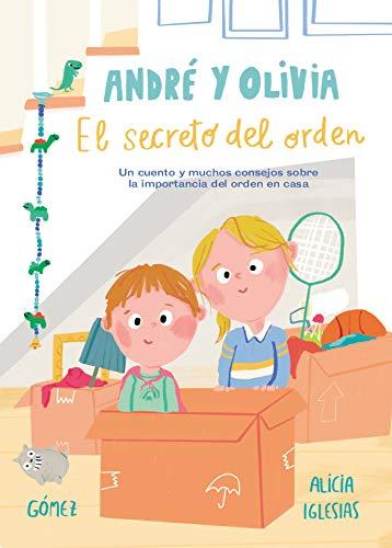 André y Olivia y el secreto del orden: Un cuento y muchos consejos sobre la...