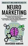 Neuromarketing: Il Processo Decisionale del Cliente, I Fattori che lo Influenzano, La Teoria dei Tre Cervelli, Il Ruolo delle Emozioni, Bias Cognitivi, Neuromarketing in Pratica e Molto Altro!