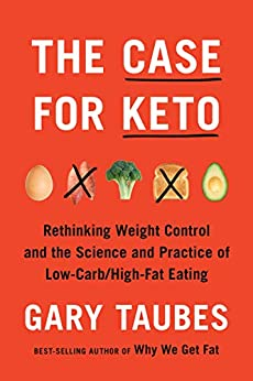 The Case for Keto: Rethinking Weight Control and the Science and Practice of Low-Carb/High-Fat Eating by [Gary Taubes]