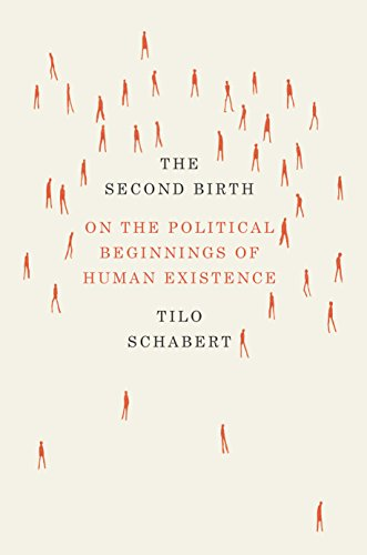 The Second Birth: On the Political Beginnings of Human Existence (English Edition)