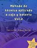 Método de técnica aplicada a caja y batería Vol.2