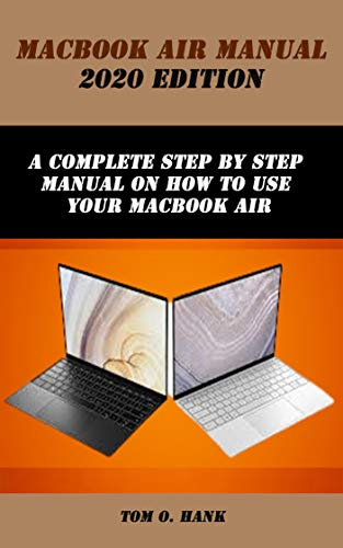 MACBOOK AIR MANUAL 2020 EDITION: A complete step by step manual on how to use your MacBook Air (English Edition)