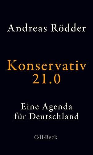 Konservativ 21.0: Eine Agenda für Deutschland (Beck Paperback)