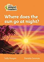 Level 4 - Where does the sun go at night? (Collins Peapod Readers)