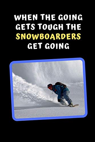 When The Going Gets Tough, The Snowboarders Get Going: Snowboarding Novelty Lined Notebook / Journal To Write In Perfect Gift Item (6 x 9 inches)