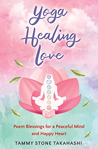 Yoga Healing Love: Poem Blessings for a Peaceful Mind and Happy Heart (English Edition)