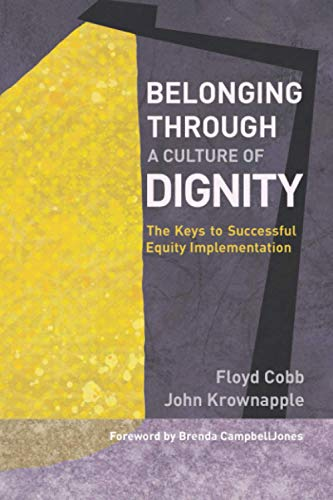 Compare Textbook Prices for Belonging Through a Culture of Dignity: The Keys to Successful Equity Implementation  ISBN 9781950089024 by Cobb, Floyd,Krownapple, John J.,CampbellJones, Brenda