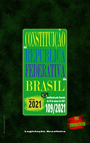 Constituição da República Federativa do Brasil: Edição 2021 - Atualizada pela Emenda 109/2021 de 16 de março de 2021 - PEC Emergencial