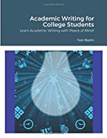 Academic Writing for College Students: Learn Academic Writing with Peace of Mind!