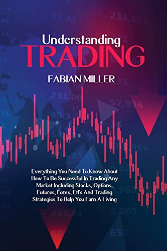 41v8OYPYZLS. SL500  - Understanding Trading: Everything You Need To Know About How To Be Successful In Trading Any Market Including Stocks, Options, Futures, Forex, Etfs And Trading Strategies To Help You Earn A Living