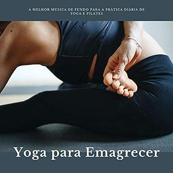 Yoga para Emagrecer: A Melhor Música de Fundo para a Prática Diária de Yoga e Pilates