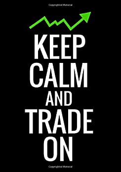 Keep Calm and Trade On  Trading Log Book | Define your Goals Record your Strategies & Keep Track of your Trade History | 150 pages  7 x10